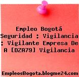 Empleo Bogotá Seguridad : Vigilancia : Vigilante Empresa De A [DZA79] Vigilancia