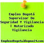 Empleo Bogotá Supervisor De Seguridad Y Vigilancia | Motorizado Vigilancia