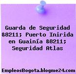 Guarda de Seguridad &8211; Puerto Inirida en Guainía &8211; Seguridad Atlas