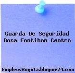 Guarda De Seguridad Bosa Fontibon Centro