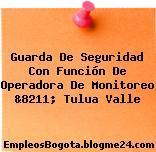 Guarda De Seguridad Con Función De Operadora De Monitoreo &8211; Tulua Valle