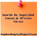 Guarda De Seguridad Conserje Oficios Varios