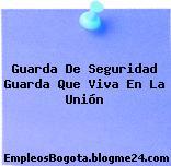 Guarda De Seguridad Guarda Que Viva En La Unión