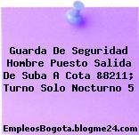 Guarda De Seguridad Hombre Puesto Salida De Suba A Cota &8211; Turno Solo Nocturno 5