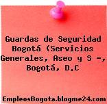 Guardas de Seguridad Bogotá (Servicios Generales, Aseo y S …, Bogotá, D.C