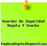 Guardas De Seguridad Bogota Y Soacha