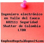 Ingeniero electrónico en Valle del Cauca &8211; Seguridad Shatter de Colombia LTDA