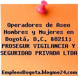 Operadores de Aseo Hombres y Mujeres en Bogotá, D.C. &8211; PROSEGUR VIGILANCIA Y SEGURIDAD PRIVADA LTDA