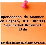 Operadores de Scanner en Bogotá, D.C. &8211; Seguridad Oriental Ltda