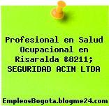 Profesional en Salud Ocupacional en Risaralda &8211; SEGURIDAD ACIN LTDA