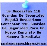 Se Necesitan 110 Guardas De Seguridad Bogotá Requerimos Contratar 110 Guardas De Seguridad Para Un Nuevo Contrato De Manera Inmediata