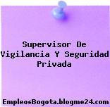 Supervisor De Vigilancia Y Seguridad Privada