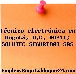 Técnico electrónica en Bogotá, D.C. &8211; SOLUTEC SEGURIDAD SAS