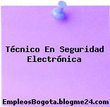 Técnico En Seguridad Electrónica