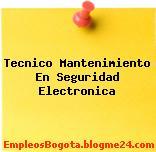 Tecnico Mantenimiento En Seguridad Electronica