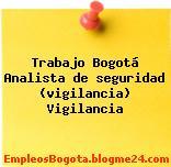 Trabajo Bogotá Analista de seguridad (vigilancia) Vigilancia