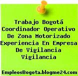 Trabajo Bogotá Coordinador Operativo De Zona Motorizado Experiencia En Empresa De Vigilancia Vigilancia