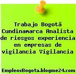 Trabajo Bogotá Cundinamarca Analista de riesgos experiencia en empresas de vigilancia Vigilancia