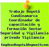 Trabajo Bogotá Cundinamarca Coordinador de capacitación y formación Sector Seguridad y Vigilancia privada Vigilancia