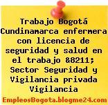 Trabajo Bogotá Cundinamarca enfermera con licencia de seguridad y salud en el trabajo &8211; Sector Seguridad y Vigilancia privada Vigilancia
