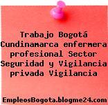 Trabajo Bogotá Cundinamarca enfermera profesional Sector Seguridad y Vigilancia privada Vigilancia