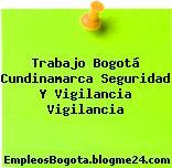 Trabajo Bogotá Cundinamarca Seguridad Y Vigilancia Vigilancia