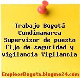 Trabajo Bogotá Cundinamarca Supervisor de puesto fijo de seguridad y vigilancia Vigilancia