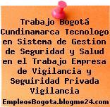 Trabajo Bogotá Cundinamarca Tecnologo en Sistema de Gestion de Seguridad y Salud en el Trabajo Empresa de Vigilancia y Seguiridad Privada Vigilancia