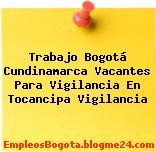 Trabajo Bogotá Cundinamarca Vacantes Para Vigilancia En Tocancipa Vigilancia