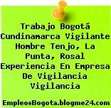 Trabajo Bogotá Cundinamarca Vigilante Hombre Tenjo, La Punta, Rosal Experiencia En Empresa De Vigilancia Vigilancia