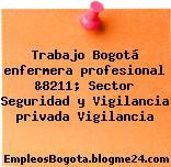 Trabajo Bogotá enfermera profesional &8211; Sector Seguridad y Vigilancia privada Vigilancia