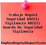 Trabajo Bogotá Seguridad &8211; Vigilancia &8211; Guarda De Seguridad Vigilancia