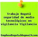 Trabajo Bogotá seguridad de medio tecnológicos en vigilancia Vigilancia