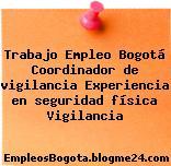 Trabajo Empleo Bogotá Coordinador de vigilancia Experiencia en seguridad física Vigilancia