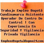 Trabajo Empleo Bogotá Cundinamarca Asistente Operador De Centro De Control | Con Experiencia En Seguridad Y Vigilancia Privada Vigilancia