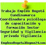 Trabajo Empleo Bogotá Cundinamarca Coordinadora psicóloga de capacitación y formación Sector Seguridad y Vigilancia privada Vigilancia