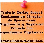 Trabajo Empleo Bogotá Cundinamarca Director de Operaciones Vigilancia y Seguridad Privada Con experiencia Vigilancia