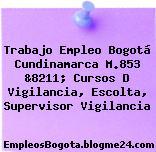 Trabajo Empleo Bogotá Cundinamarca M.853 &8211; Cursos D Vigilancia, Escolta, Supervisor Vigilancia