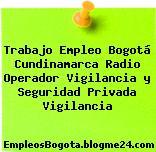 Trabajo Empleo Bogotá Cundinamarca Radio Operador Vigilancia y Seguridad Privada Vigilancia