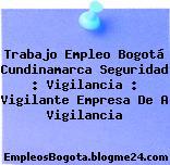 Trabajo Empleo Bogotá Cundinamarca Seguridad : Vigilancia : Vigilante Empresa De A Vigilancia