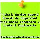 Trabajo Empleo Bogotá Guarda de Seguridad Vigilancia recepción y control Vigilancia