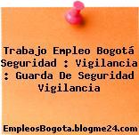 Trabajo Empleo Bogotá Seguridad : Vigilancia : Guarda De Seguridad Vigilancia