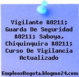 Vigilante &8211; Guarda De Seguridad &8211; Saboya, Chiquinquira &8211; Curso De Vigilancia Actualizado