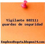 Vigilante &8211; guardas de seguridad