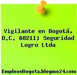 Vigilante en Bogotá, D.C. &8211; Seguridad Logro Ltda