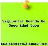 Vigilantes Guarda De Seguridad Suba